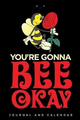 You're Gonna Bee Okay - Blank Lined Journal with Calendar for Bee Keeper (Paperback): Sean Kempenski