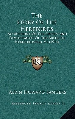 The Story of the Herefords - An Account of the Origin and Development of the Breed in Herefordshire V1 (1914) (Hardcover):...