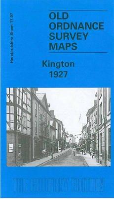 Kington 1927 - Herefordshire Sheet 17.07 (Sheet map, folded, Facsimile of 1927 ed): Barrie Trinder