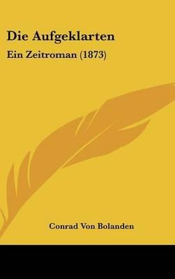 Die Aufgeklarten - Ein Zeitroman (1873) (English, German, Hardcover): Conrad Von Bolanden