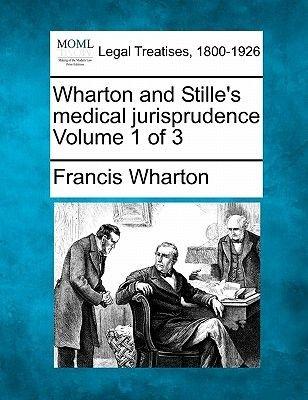 Wharton and Stille's Medical Jurisprudence Volume 1 of 3 (Paperback): Francis Wharton