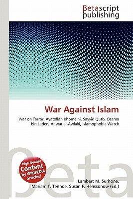War Against Islam (Paperback): Lambert M. Surhone, Mariam T. Tennoe, Susan F. Henssonow