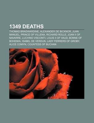 1349 Deaths - Thomas Bradwardine, Alexander de Bicknor, Juan Manuel, Prince of Villena, Richard Rolle, Joan II of Navarre,...