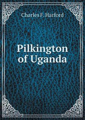 Pilkington of Uganda (Paperback): Charles F. Harford