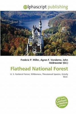 Flathead National Forest (Paperback): Frederic P. Miller, Agnes F. Vandome, John McBrewster