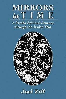 Mirrors in Time - A Psycho-spiritual Journey Through the Jewish Year (Hardcover): Joel D. Ziff