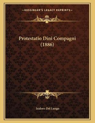 Protestatio Dini Compagni (1886) (Italian, Paperback): Isidoro Del Lungo