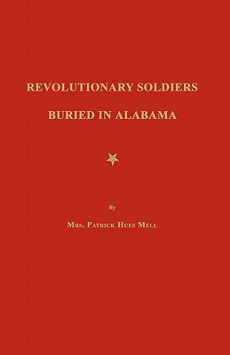 Revolutionary Soldiers Buried in Alabama (Paperback): Mrs Patrick Hues Mell
