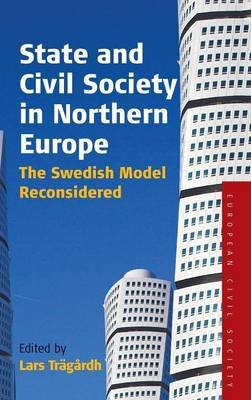 State and Civil Society in Northern Europe - The Swedish Model Reconsidered (Hardcover): Lars Tragardh