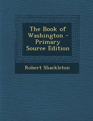 The Book of Washington (Paperback, Primary Source): Robert Shackleton