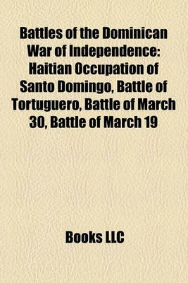 Battles of the Dominican War of Independence Battles of the Dominican War of Independence - Haitian Occupation of Santo...