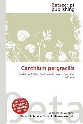 Canthium Pergracilis (Paperback): Lambert M. Surhone, Mariam T. Tennoe, Susan F. Henssonow