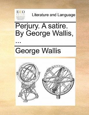Perjury. a Satire. by George Wallis, ... (Paperback): George Wallis