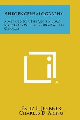 Rheoencephalography - A Method for the Continuous Registration of Cerebrovascular Changes (Paperback): Fritz L Jenkner
