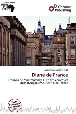 Diane de France (French, Paperback): Adam Cornelius Bert