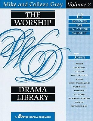The Worship Drama Library, Volume 2 (Paperback): Colleen Gray, Mike Gray