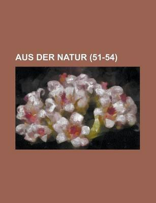 Aus Der Natur (51-54 ) (English, German, Paperback): United States Congress Senate, Anonymous