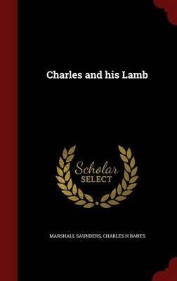 Charles and His Lamb (Hardcover): Marshall Saunders