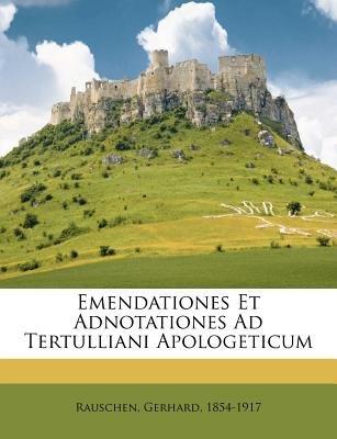 Emendationes Et Adnotationes Ad Tertulliani Apologeticum (English, Latin, Paperback): Gerhard Rauschen
