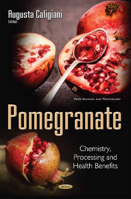 Pomegranate - Chemistry, Processing & Health Benefits (Hardcover): August Caligiani