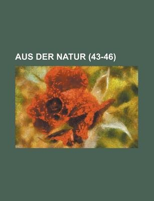 Aus Der Natur (43-46 ) (English, German, Paperback): United States Congress Monopoly, Anonymous