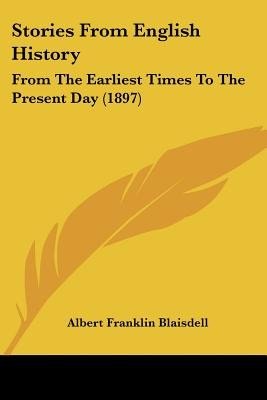 Stories from English History - From the Earliest Times to the Present Day (1897) (Paperback): Albert Franklin Blaisdell