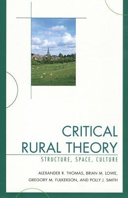 Critical Rural Theory - Structure, Space, Culture (Paperback): Alexander R. Thomas, Brian Lowe, Greg Fulkerson, Polly Smith
