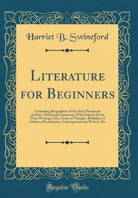 Literature for Beginners - Containing Biographies of the Most Prominent Authors, British and American, with Extracts from Their...