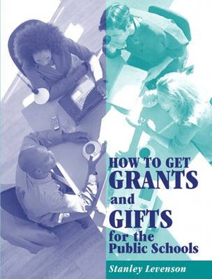 How to Get Grants and Gifts at K-12 Schools (Paperback): Stanley Levenson