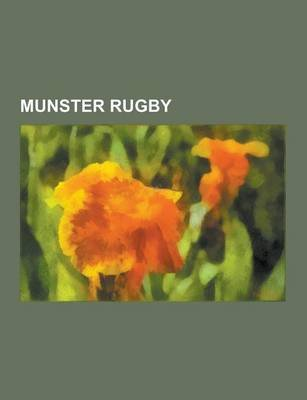Munster Rugby - Munster Rugby Non-Playing Staff, Munster Rugby Players, Dick Spring, History of Rugby Union Matches Between...