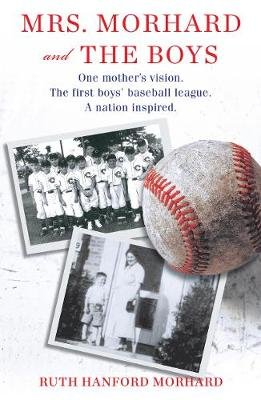 Mrs. Morhard and the Boys - One Mother's Vision. the First Boys' Baseball League. a Nation Inspired. (Hardcover):...