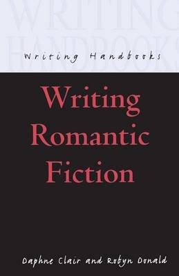 Writing Romantic Fiction (Paperback): Daphne Clair, Robyn Donald