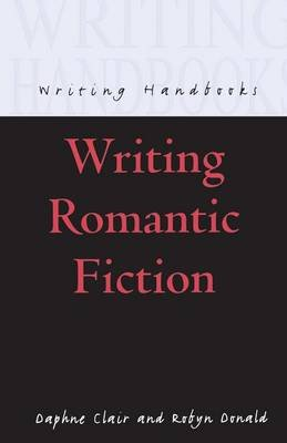 Writing Romantic Fiction (Paperback): Daphne Clair, Robyn Donald