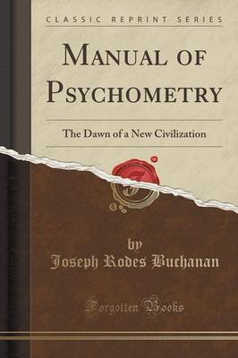 Manual of Psychometry - The Dawn of a New Civilization (Classic Reprint) (Paperback): Joseph Rodes Buchanan