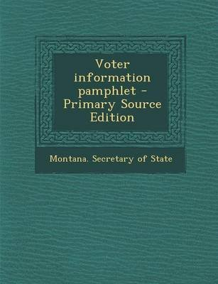 Voter Information Pamphlet - Primary Source Edition (Paperback): Montana Secretary of State