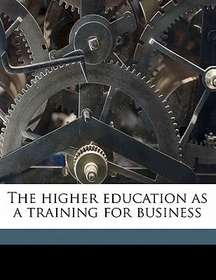 The Higher Education as a Training for Business (Paperback): Harry Pratt Judson