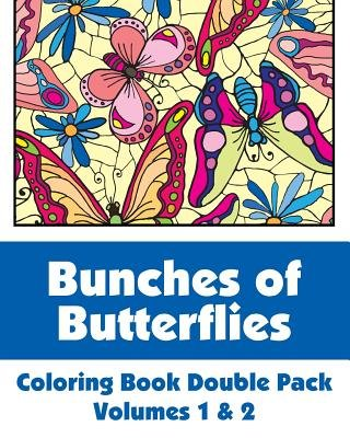 Bunches of Butterflies Coloring Book Double Pack (Volumes 1 & 2) (Paperback): Various, H R Wallace Publishing
