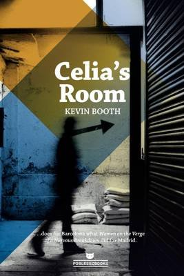 Celia's Room - Sex, Drugs and Deception in the Barcelona Night (Paperback): Kevin Booth