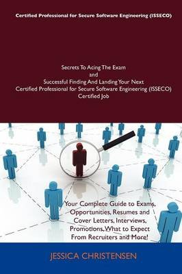 Certified Professional for Secure Software Engineering (Isseco) Secrets to Acing the Exam and Successful Finding and Landing...