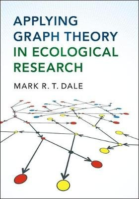 Applying Graph Theory in Ecological Research (Paperback): Mark R. T. Dale