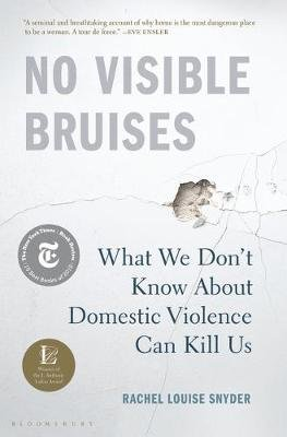 No Visible Bruises - What We Don't Know about Domestic Violence Can Kill Us (Hardcover): Rachel Louise Snyder