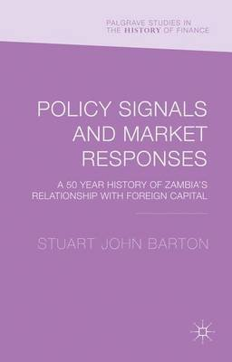 Policy Signals and Market Responses - A 50 Year History of Zambia's Relationship with Foreign Capital (Hardcover, 1st ed....