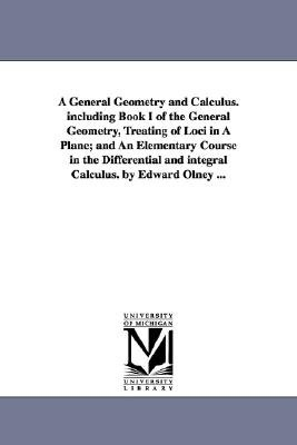 A General Geometry and Calculus. Including Book I of the General Geometry, Treating of Loci in a Plane; And an Elementary...