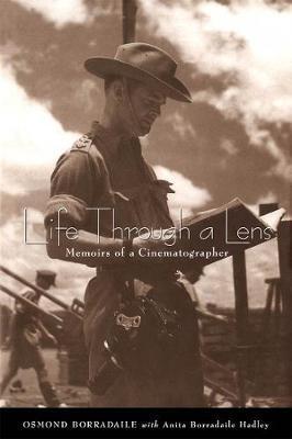 Life through a Lens - Memoirs of a Cinematographer (Hardcover, illustrated edition): Osmond Borradaile, Anita Borrodaile Hadley