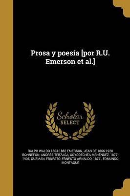 Prosa y Poesia [Por R.U. Emerson et al.] (Spanish, Paperback): Ralph Waldo 1803-1882 Emerson, Jean De 1866-1928 Bonnefon,...
