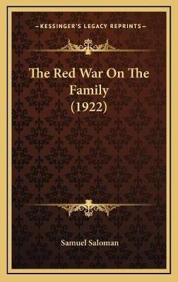 The Red War on the Family (1922) the Red War on the Family (1922) (Hardcover): Samuel Saloman