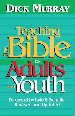 Teaching the Bible to Adults and Youth - Revised and Updated (Electronic book text): Dick Murray