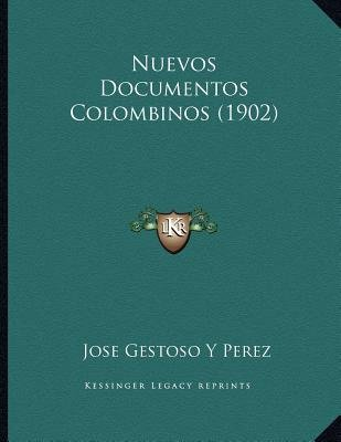 Nuevos Documentos Colombinos (1902) (Spanish, Paperback): Jose Gestoso y. Perez