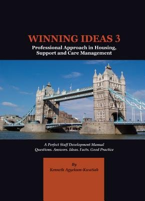 Winning Ideas 3 - Professional Approach in Housing, Support and Care Management (Electronic book text): Kenneth Agyekum-Kwatiah