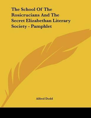 The School of the Rosicrucians and the Secret Elizabethan Literary Society - Pamphlet (Paperback): Alfred Dodd
